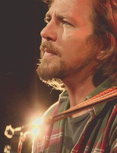 Eddie Vedder.beautiful soul. | We don't know that for sure, but I feel that is true.