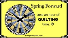 Spring Forward with Sunnyside Quilts! LIKE us on FaceBook: www.facebook.com/SunnysideQuilts OR visit our STORE: http://stores.ebay.com/SunnysideQuilts