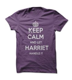 Keep calm and let Harriet handle it t shirt get it here, just $21