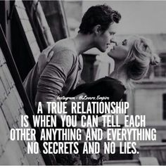 A true relationship is when you can tell each other anything and everything no secrets and no lies. Sweet Couple Quotes, Sexy Love Quotes, Love Quotes For Her, True Love Quotes, Romantic Love Quotes, True Relationship, Relationships, My Soulmate, Reality Quotes