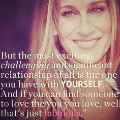 #exciting #challenging #significant #relationship #yourself #love #fabulous #SATC #SJP #SexandtheCity #SingleLadies #single #quote #quoteoftheday