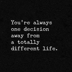 Never regret any decision you make because at that moment it's exactly what you wanted.