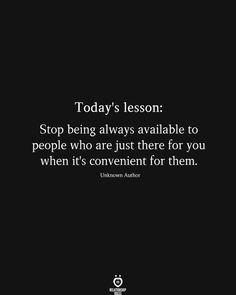 Today's lesson: Stop being always available to people who are just there for you when it's convenient for them. Unknown Author Always There For You Quotes, People Use You Quotes, Care About You Quotes, People Who Use You, Stop Trying Quotes, Try Quotes, Words Quotes, Life Quotes, Qoutes
