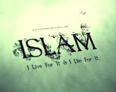 ISLAM – I Live For It & I Die For It