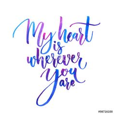 My heart is wherever you are. Watercolor brush lettering, blue and purple colors. Romantic phrase for Valentine's  Day cards and inspirational posters. Modern calligraphy isolated on white background