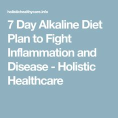 7 Day Alkaline Diet Plan to Fight Inflammation and Disease - Holistic Healthcare Weight Loss Diet Plan, Healthy Weight Loss, Alkaline Diet Plan, High Blood Pressure, Health Care, Cancer, How Are You Feeling, Medical, How To Plan
