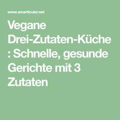 Vegane Drei-Zutaten-Küche: Schnelle, gesunde Gerichte mit 3 Zutaten
