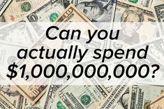 Can You Actually Spend A Billion Dollars?