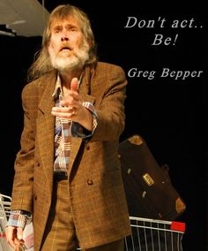 Greg Bepper Acting Quote found on Greg Bepper's Thunderbolt Theatre  Flim Productions