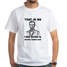 That Is So Four Score & Seven Years Ago T-Shirt #historymanifesto #historyteacher #PresidentialElection2016 #presidentstrophy