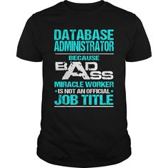 DATABASE ADMINISTRATOR Because BADASS Miracle Worker Isn't An Official Job Title T-Shirts, Hoodies. Check Price Now ==► https://www.sunfrog.com/LifeStyle/DATABASE-ADMINISTRATOR-BADASS-T3-121991768-Black-Guys.html?id=41382