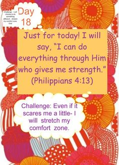 "Just for today! I will say, ""I can do everything through Him who gives me strength."" (Philippians 4:13)"