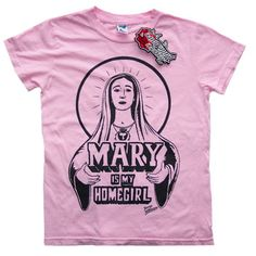 """Mary Is My Homegirl"" - I had this tee! Altars, Back In The Day, Awakening, Catholic, Tees, Shirts, Goal, Cricut, Mary"