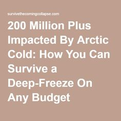 200 Million Plus Impacted By Arctic Cold: How You Can Survive a Deep-Freeze On Any Budget |