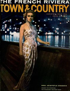 Athina Onassis, the original Mrs. O, graced Town & Country's December 1958 issue which celebrated the dazzling glory of the famed French Riviera. Here she posed aboard the Christina, Aristotle Onassis' superyacht, as the lights of the Cote d'Azur sparkled behind her.