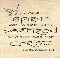 1 Corinthians 12:13 KJV  (13)  For by one Spirit are we all baptized into one body, whether we be Jews or Gentiles, whether we be bond or free; and have been all made to drink into one Spirit.