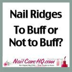 RIDGES IN NAILS —To Buff or Not To Buff?