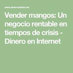 Vender mangos: Un negocio rentable en tiempos de crisis - Dinero en Internet