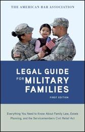 THE ABA GUIDE FOR MILITARY FAMILIES: Everything you need to know about Family Law, Estate Planning, and the Service Members Civil Relief Act (Random House, May 2013)