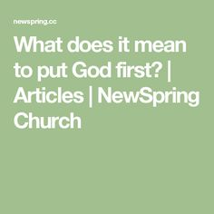 What does it mean to put God first? | Articles | NewSpring Church