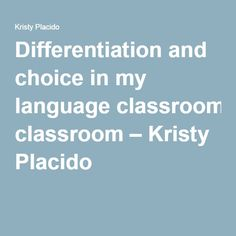 Differentiation and choice in my language classroom – Kristy Placido