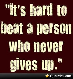 Its hard to beat a person who never gives up - Love of Life Quotes Inspirational Quotes Pictures, New Quotes, Famous Quotes, Quotes To Live By, Love Quotes, Motivational Quotes, Never Give Up Quotes, Never Back Down, Leadership Quotes