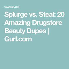 Splurge vs. Steal: 20 Amazing Drugstore Beauty Dupes  | Gurl.com