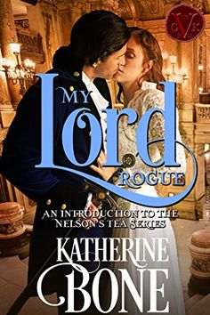 My Lord Rogue (The Nelson's Tea Series Book 1) by Katheri...