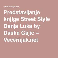 Predstavljanje knjige Street Style Banja Luka by Dasha Gajic – Vecernjak.net