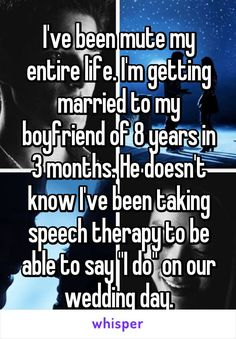 """Someone from Akron, Ohio, US posted a whisper, which reads """"I've been mute my entire life. I'm getting married to my boyfriend of 8 years in 3 months. He doesn't know I've been taking speech therapy to be able to say """"I do"""" on our wedding day. Sad Love Stories, Sweet Stories, Cute Stories, Touching Stories, Happy Stories, Cute Relationship Goals, Cute Relationships, Lol, Whisper Quotes"""