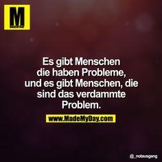 ...es gibt Menschen, die haben Probleme,....!!!
