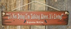 It's Not Dying I'm Talking About, It's Living- Augustus McCrae, Lonesome Dove Quote, Western, Antiqued, Wooden Sign on Etsy, $31.00