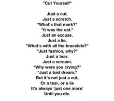 """Cut Yourself"" is a horribly beautiful poem about depression. I know what depression feels like because I suffered through it months into freshman year, which just ended for me. I just wanted to let my Pinterest friends and followers know that I really am here for you an I really honestly know what your going thru. If you need anyone to talk to, I'm always here."
