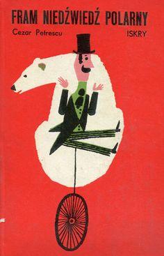 """""""Fram niedźwiedź polarny"""" (Fram ursul polar) Cezar Petrescu Translated by Danuta Bieńkowska Cover by Janusz Stanny Published by Wydawnictwo Iskry 1968"""