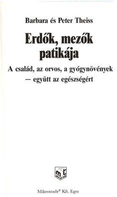 http://issuu.com/belsoszepseg/docs/barbara___s_peter_theiss_erdok_mezo/1  Barbara és peter theiss erdok mezok patikaja