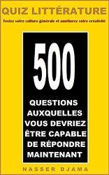 Quiz littérature : 500 questions auxquelles vous devriez être capable de répondre maintenant: Testez votre culture générale en littérature et améliorez votre créativité
