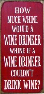Whine for wine.