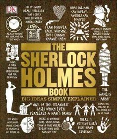 The Sherlock Holmes Book , the latest in DK's award-winning Big Ideas Simply Explained series, tackles the most elementary of subjects the world of Sherlock Holmes, as told by Sir Arthur Conan Doyle.