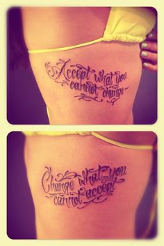 Rib cage tattoos. Quote: Accept what you cannot change ~ Change what you cannot accept.