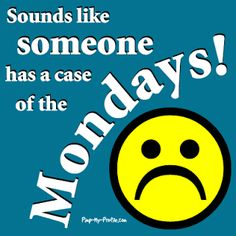 Sounds Like Someone Has A Case Of The Mondays monday monday quotes monday pictures monday images Monday Pictures, Monday Images, Monday Again, Monday Monday, Monday Blues, E Greetings, I Hate Mondays, Manic Monday, Happy Wishes