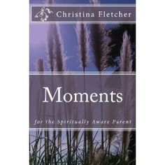 A brand new book made for all you parents out there. #Spiritually Aware parents...Moment