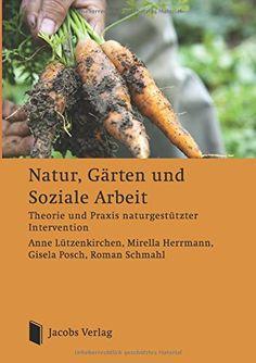 Natur, Gärten und Soziale Arbeit: Theorie und Praxis naturgestützter Intervention von Anne Lützenkirchen http://www.amazon.de/dp/3899182162/ref=cm_sw_r_pi_dp_R6G2wb02VPPE9