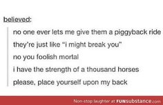 I have the strength of a thousand horses