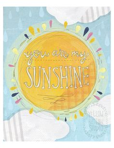 You are my sunshine 8x10 Print by yellowbuttonstudio on Etsy, $20.00    Nursery? Jordan?