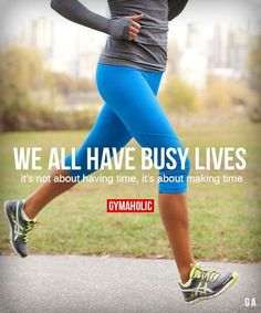 We All Have Busy Lives It's not about having time, it's about making time. https://www.gymaholic.co