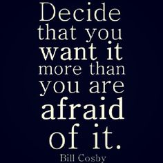 """Decide that you want it more than you are afraid of it."" — Bill Cosby #quote #motivation"