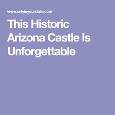 This Historic Arizona Castle Is Unforgettable