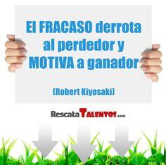El FRACASO... ✔ ¿Te derrota o te motiva?  http://socialmedia.rescatatalentos.com/wp-content/uploads/2013/11/El-FRACASO-derrota-al-perdedor-y-MOTIVA-a-ganador-Robert-Kiyosaki-1024x1024.jpg