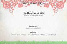 Majd ha piros hó esik! [ˈmɑjd hɑ piroʃ hoː ɛʃik]  https://dailymagyar.wordpress.com/2016/10/26/hungarian-proverbs-48/ #Hungarian #language #proverbs #sayings