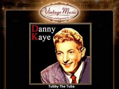 Danny Kaye / Tubby The Tuba   Once upon a time there was an orchestra  Which was all busy tuning up.  First the oboe gave his A to the strings,  Then to the woodwinds and to the brass.   Up and around the scales they raced helter-skelter,  Faster and faster!  All but Tubby the tuba; he was a fat little tuba  Puffing away, but oh, so slow…   'Oh what lovely music,' thought Tubby, and he sighed…  'Here, what's the matter,' said Peepo the Piccolo 'Oh,' said Tubby, 'every time we do a new piece…